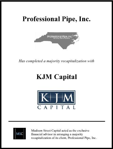"Madison Street Capital Advises Professional Pipe, Inc. (""PPI"") on Its Majority Recapitalization by KJM Capital, LLC"